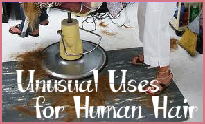 Unusual uses for human hair